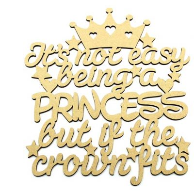 Its Not Easy Being A Princess But If The Crown Fits MDF Plaque
