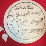 25cm MDF Round Plaque When The World Went Crazy We Stayed Gnome